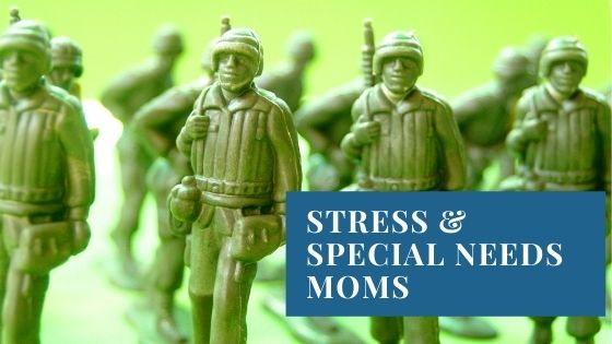 Special Needs Mom Stress and Combat